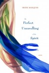 Perfect Unravelling of the Spirit by Irene Marques